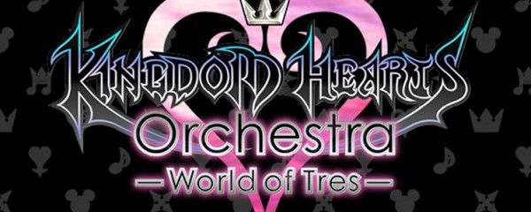 KINGDOM HEARTS Orchestra –World of Tres–