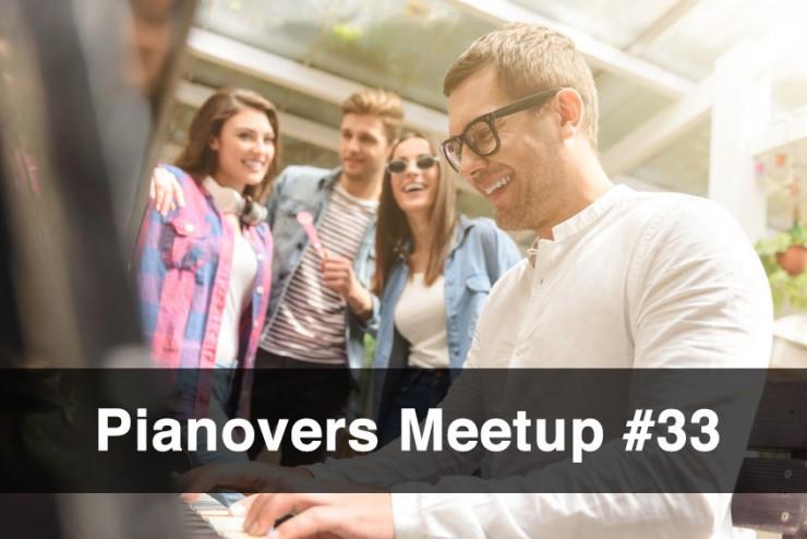 Pianovers Meetup #33