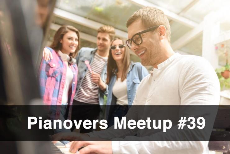 Pianovers Meetup #39